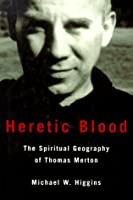 Heretic Blood: The Spiritual Geography of Thomas Merton