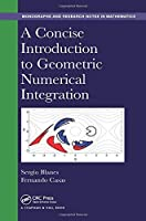 A Concise Introduction to Geometric Numerical Integration (Chapman & Hall/CRC Monographs and Research Notes in Mathematics) by Sergio Blanes Fernando Casas(2016-05-23)