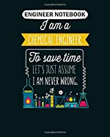 Engineer Notebook: i am a chemical engineer to save time lets just  College Ruled - 50 sheets, 100 pages - 8 x 10 inches