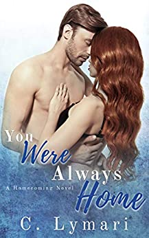 You Were Always Home: An enemies to lovers romance (Homecoming Book 3) by [Lymari, C.]