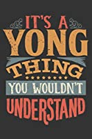 Its A Yong Thing You Wouldnt Understand: Yong Diary Planner Notebook Journal 6x9 Personalized Customized Gift For Someones Surname Or First Name is Yong