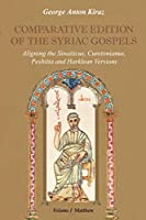 Comparative Edition of the Syriac Gospels: Aligning the Old Syriac (Sinaiticus, Curetonianus), Peshitta and Harklean Versions