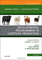 Developmental Programming in Livestock Production, An Issue of Veterinary Clinics of North America: Food Animal Practice, 1e (The Clinics: Veterinary Medicine)