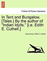 """In Tent and Bungalow. [Tales.] by the Author of """"Indian Idylls."""" [I.E. Edith E. Cuthell.]"""