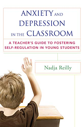 Download Anxiety and Depression in the Classroom: A Teacher's Guide to Fostering Self-Regulation in Young Students 0393708721