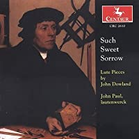 Such Sweet Sorrow: Lute Pieces by J. Dowland