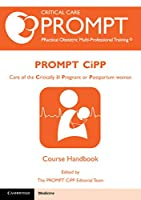 PROMPT-CIPP Course Participant's Handbook: Care of the Critically Ill Pregnant or Postpartum Woman (Critical Car Prompt Practical Obstetric Multi-professional Training)