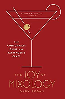 The Joy of Mixology, Revised and Updated Edition: The Consummate Guide to the Bartender's Craft by [Regan, Gary]