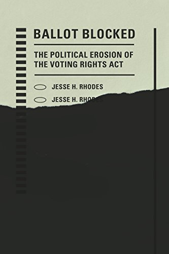 Download Ballot Blocked: The Political Erosion of the Voting Rights Act (Stanford Studies in Law and Politics) 1503603512
