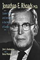 Jonathan E. Rhoads, M.D.: Quaker Sense and Sensibility in the World of Surgery, 1e (Secrets)