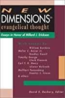 New Dimensions in Evangelical Thought: Essays in Honor of Millard J. Erickson