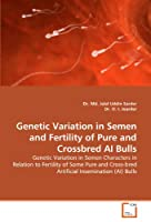 Genetic Variation in Semen and Fertility of Pure and Crossbred AI Bulls