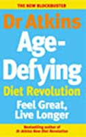 Dr Atkins Age-Defying Diet Revolution: Feel great, live longer