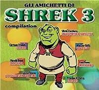 ARTISTI VARI - GLI AMICHETTI DI SHREK 3 COMPILATION (1 CD)