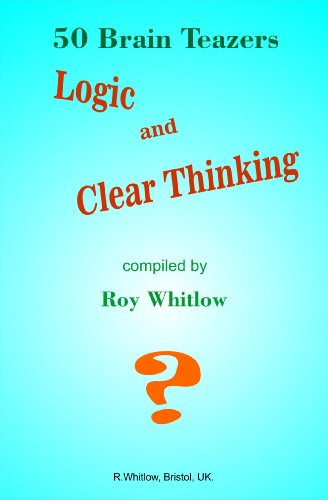 Logic and Clear Thinking - 50 Brain Teazers