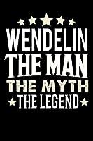 Notizbuch: Wendelin The Man The Myth The Legend (120 linierte Seiten als u.a. Tagebuch, Reisetagebuch fuer Vater, Ehemann, Freund, Kumpe, Bruder, Onkel und mehr)
