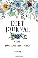 Diet Journal: With Tips - How To Keep Your Diet On Track