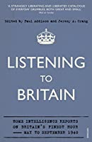 Listening to Britain: Home Intelligence Reports on Britain's Finest Hour?擬ay-September 1940 by Unknown(2011-07-01)