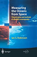 Measuring the Oceans from Space: The principles and methods of satellite oceanography (Springer Praxis Books)