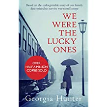 We Were the Lucky Ones: Based on the unforgettable story of one family determined to survive war-torn Europe