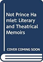 Not Prince Hamlet: Literary and Theatrical Memoirs