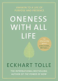Oneness With All Life: Awaken to a life of purpose in 2019 with the international bestselling author of A New Earth & The Power of Now by [Tolle, Eckhart]