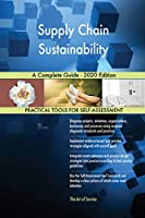 Supply Chain Sustainability A Complete Guide - 2020 Edition