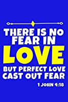 There Is No Fear In Love But Perfect Love Cast Out Fear -1 John 4:18: Blank Lined Journal Notebook:Inspirational Motivational Bible Quote Scripture Christian Gift Gratitude Prayer Journal For Women Men 6x9   110 Blank  Pages   Plain White Paper