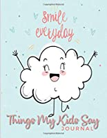 Things My Kids Say Journal: Collection Of Silly Words and Funny Sentences From Children; Parents Teachers Memorable Keepsake Notebook Of Hilarious Quotes; Fun Coffee Table Book;