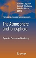 The Atmosphere and Ionosphere: Dynamics, Processes and Monitoring (Physics of Earth and Space Environments)