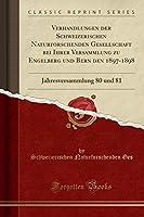 Verhandlungen Der Schweizerischen Naturforschenden Gesellschaft Bei Ihrer Versammlung Zu Engelberg Und Bern Den 1897-1898: Jahresversammlung 80 Und 81 (Classic Reprint)