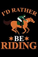 I'd Rather Be Riding: Horse Journal and Notebook for Girls and Women - Gifts for Horse Lovers - Horse Lover Gifts for Women Journals - Funny Horses Diary