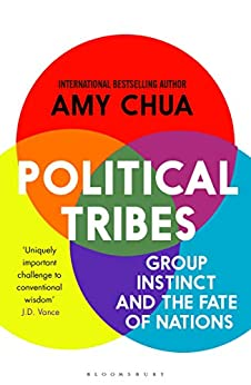 Political Tribes: Group Instinct and the Fate of Nations by [Chua, Amy]