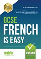 GCSE French is Easy: How to pass GCSE French the easy way with unique exercises, memorable guidance and expert French revision advice (Revision Series)