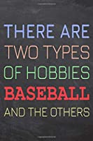 There Are Two Types of Hobbies Baseball And The Others: Baseball Notebook, Planner or Journal - Size 6 x 9 - 110 Dot Grid Pages - Office Equipment, Supplies -Funny Baseball Gift Idea for Christmas or Birthday