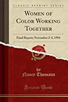 Women of Color Working Together: Final Report; November 2-4, 1994 (Classic Reprint)