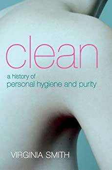 Clean: A History of Personal Hygiene and Purity by [Smith, Virginia]