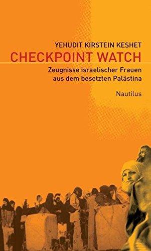 Checkpoint Watch. Zeugnisse israelischer Frauen aus dem besetzten Palaestina