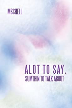 [MSCHELL]のALOT TO SAY, SUMTHIN TO TALK ABOUT (English Edition)