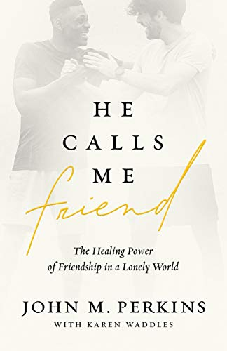 He Calls Me Friend: The Healing Power of Friendship in a Lonely