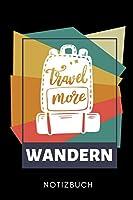 TRAVEL MORE WANDERN NOTIZBUCH: A5 WOCHENPLANER Wandern Geschenke | Gipfelbuch | Tagebuch zum Eintragen | Wanderzubehoer | Berg Tourenbuch | Wanderbuch | Bergsteiger Wanderer