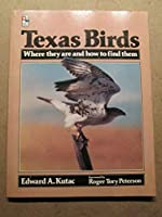 Texas Birds--Where They Are and How to Find Them