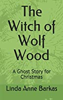 The Witch of Wolf Wood: A Ghost Story for Christmas