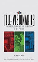 Tele-Visionaries: The People Behind the Invention of Television (IEEE Press Understanding Science & Technology Series)