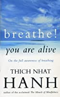 BREATHE, YOU ARE ALIVE : Sutra on the Full Awareness of Breathing by THICH NHA HANH(1905-06-14)