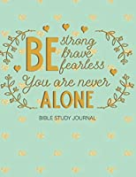 Be Strong Brave Fearless You Are Never Alone Bible Study Journal: 3 Month Planner for Recording Scripture, Church Sermons, Daily Tasks, Reflections and More