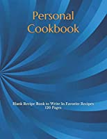 Personal Cookbook: Blank Recipe Book to Write In Favorite Recipes 120 Pages