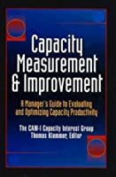 Capacity Measurement & Improvement: A Manager's Guide to Evaluating and Optimizing Capacity Productivity