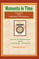 Moments in Time: True Stories of the United States Postal Inspectors