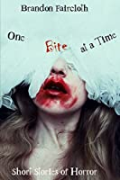 One Bite at a Time: Short Stories of Horror